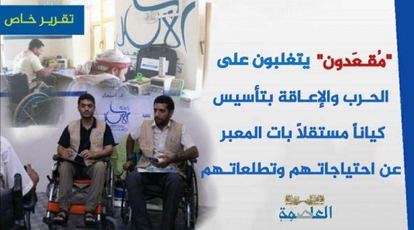 """""""مُقعَدون"""" يتغلبون على الحرب والإعاقة بتأسيس كياناً مستقلاً بات المعبر عن احتياجاتهم وتطلعاتهم"""
